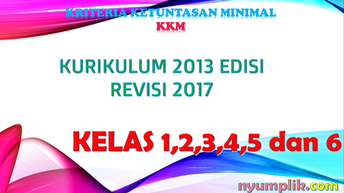 Download KKM K13 Revisi 2017 dan Revisi 2018