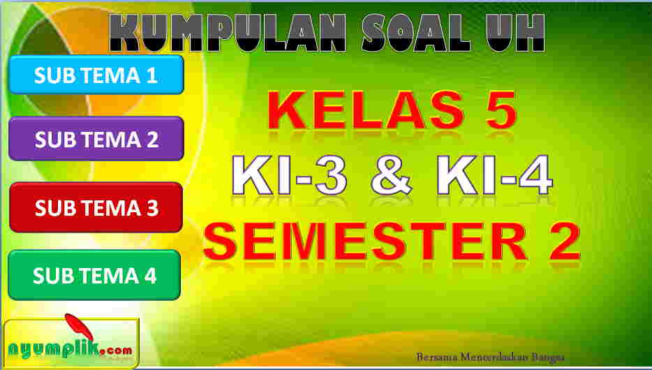 Download Soal UH Kelas 5 Semester 2 K13 Revisi 2018