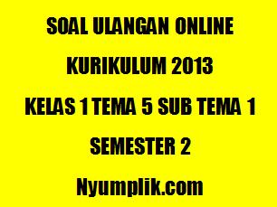 Soal Online K13 Kelas 1 Tema 5 Sub Tema 1 Semester 2